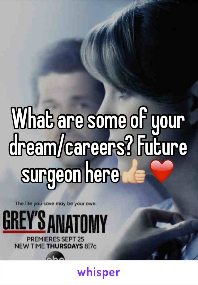 What are some of your dream/careers? Future surgeon here👍🏼❤️