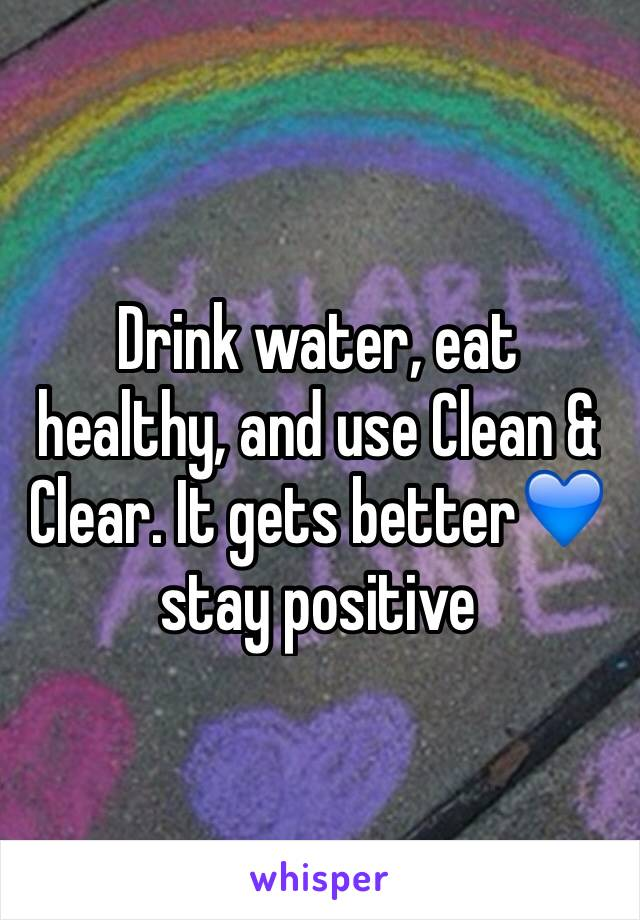 Drink water, eat healthy, and use Clean & Clear. It gets better💙stay positive