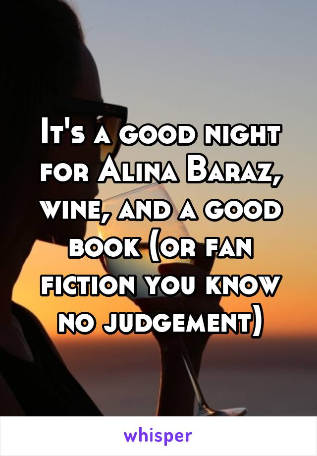 It's a good night for Alina Baraz, wine, and a good book (or fan fiction you know no judgement)