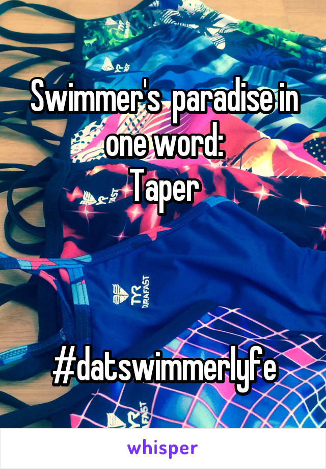Swimmer's  paradise in one word: Taper    #datswimmerlyfe