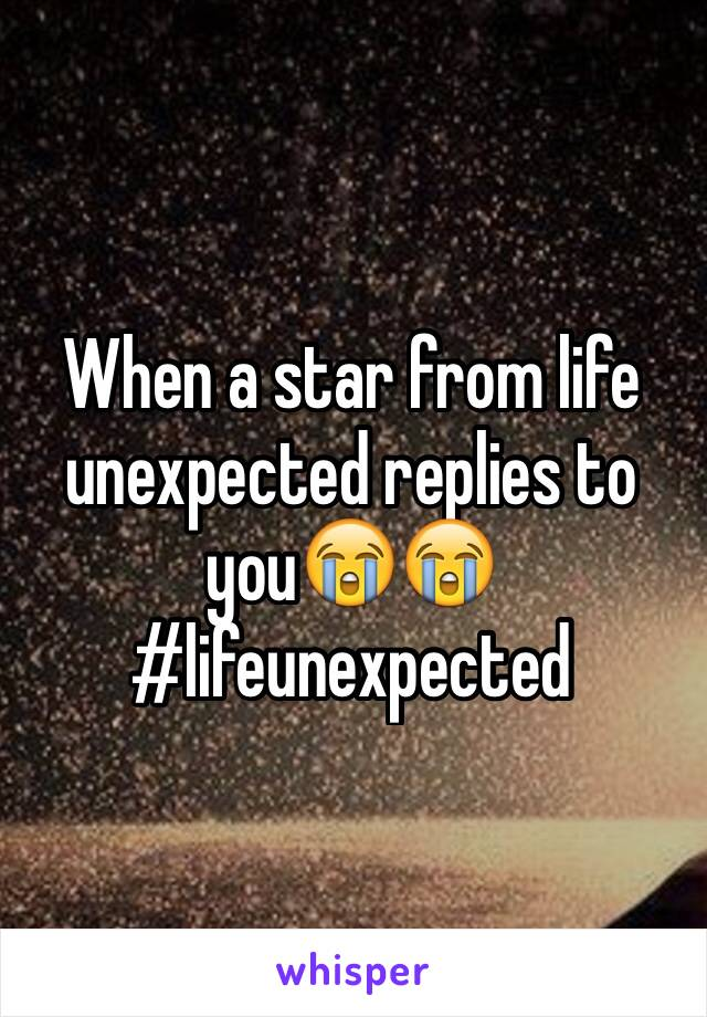 When a star from life unexpected replies to you😭😭 #lifeunexpected