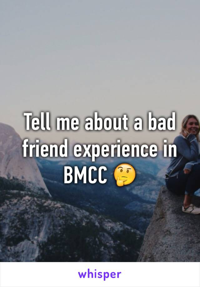 Tell me about a bad friend experience in BMCC 🤔