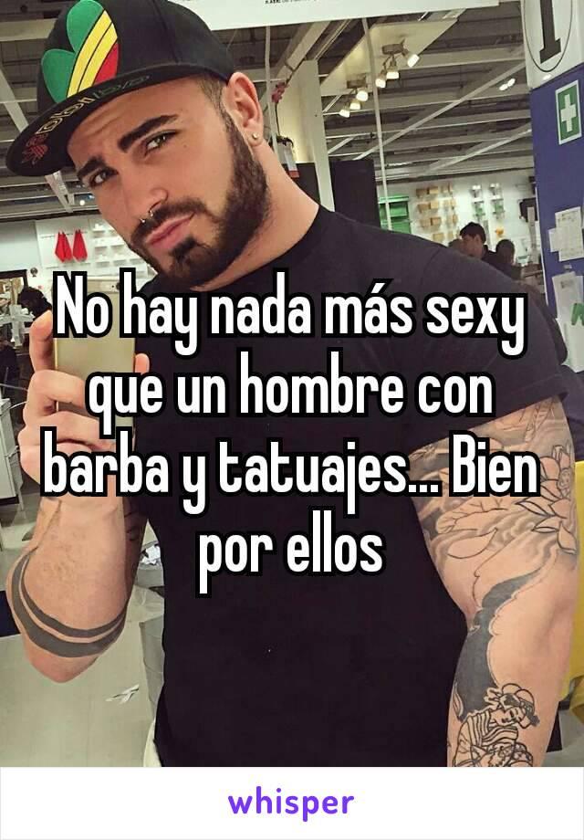 No hay nada más sexy que un hombre con barba y tatuajes... Bien por ellos