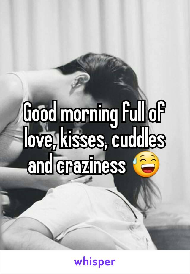 Good morning full of love, kisses, cuddles and craziness 😅