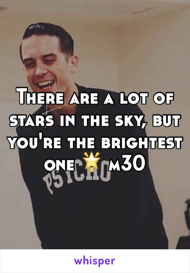 There are a lot of stars in the sky, but you're the brightest one 🌟 m30