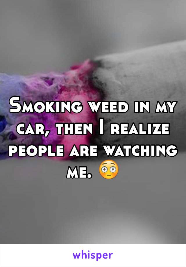 Smoking weed in my car, then I realize people are watching me. 😳