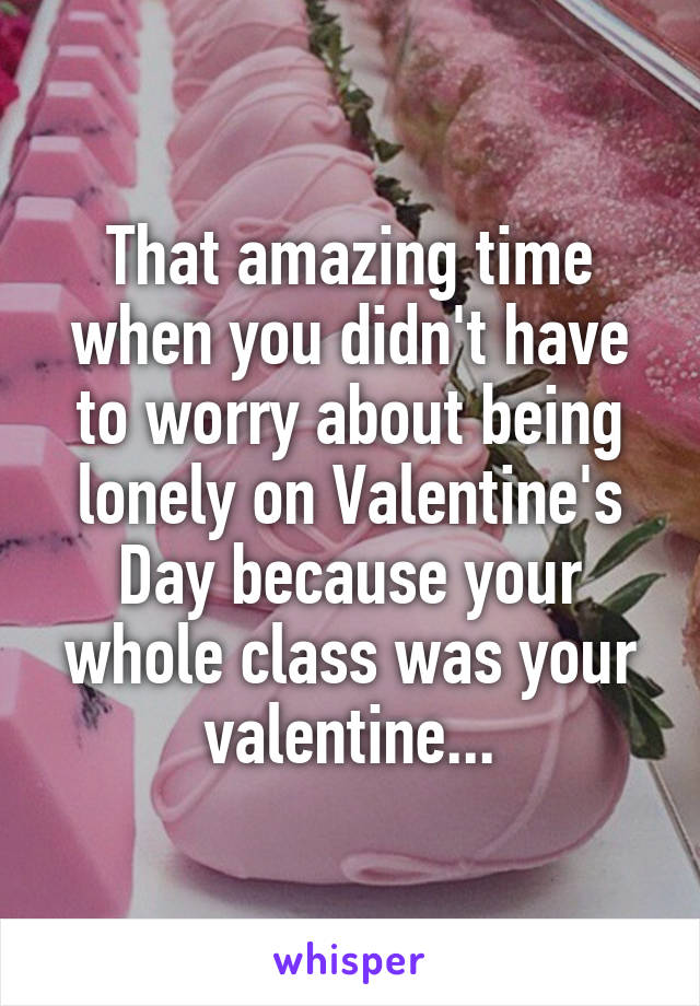That amazing time when you didn't have to worry about being lonely on Valentine's Day because your whole class was your valentine...