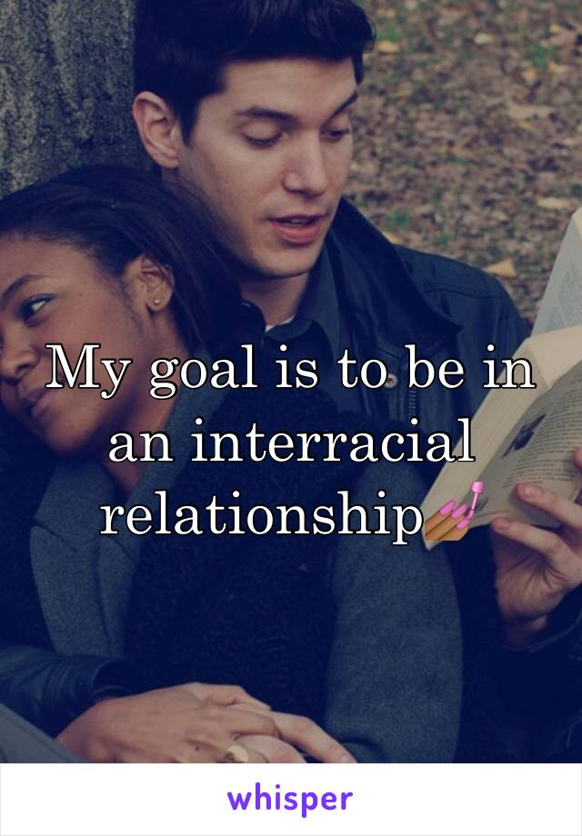 My goal is to be in an interracial relationship💅🏾