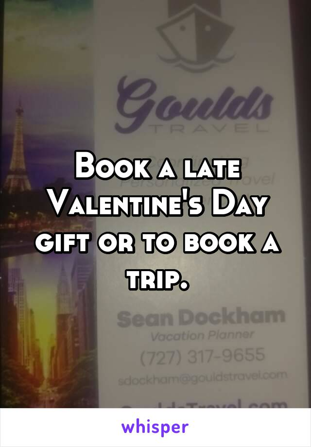 Book a late Valentine's Day gift or to book a trip.