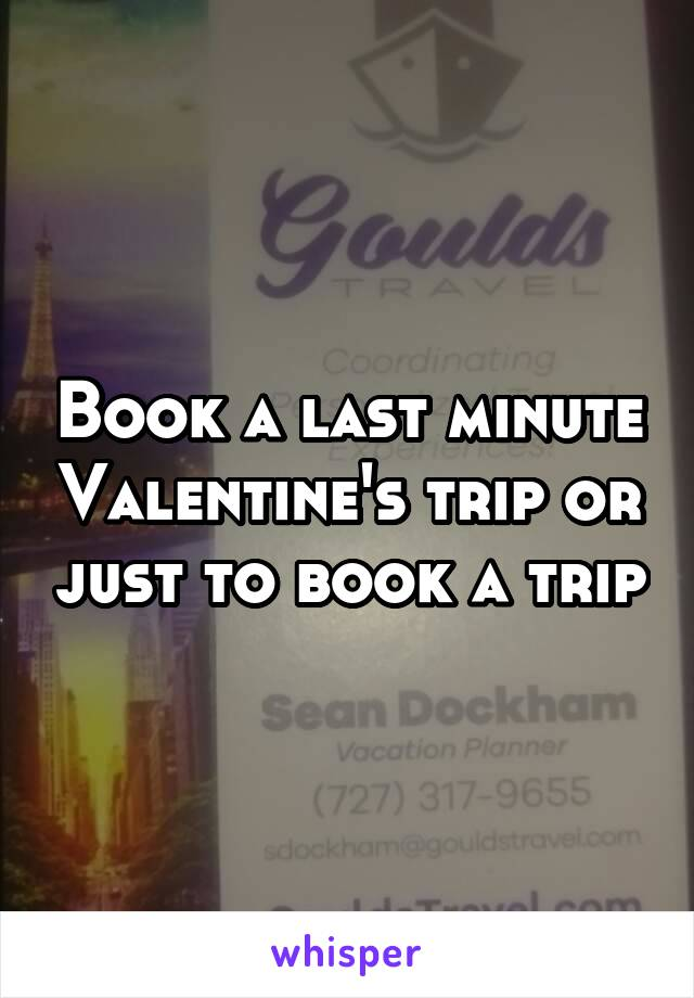 Book a last minute Valentine's trip or just to book a trip