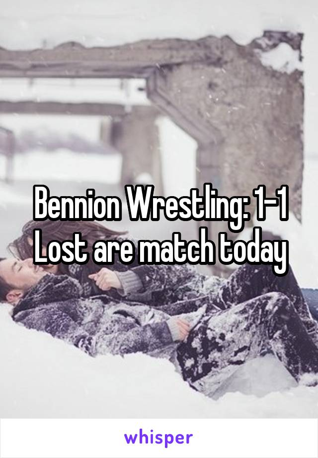 Bennion Wrestling: 1-1 Lost are match today