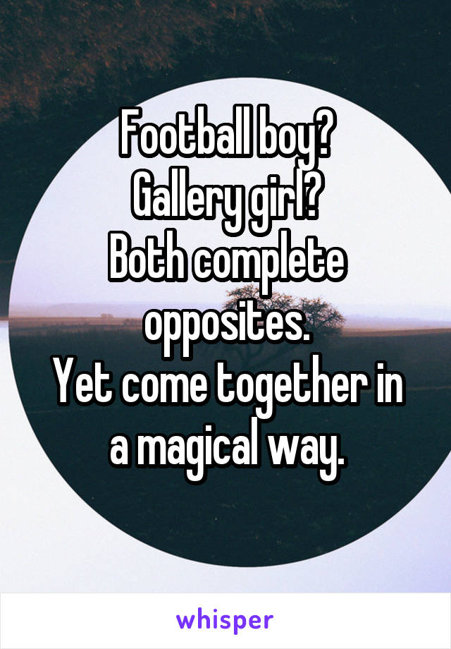 Football boy? Gallery girl? Both complete opposites. Yet come together in a magical way.