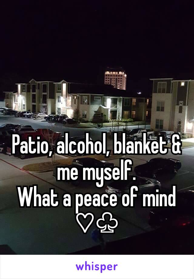 Patio, alcohol, blanket & me myself. What a peace of mind ♡♧