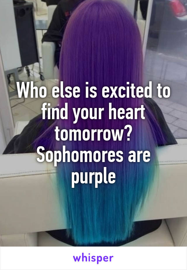 Who else is excited to find your heart tomorrow? Sophomores are purple