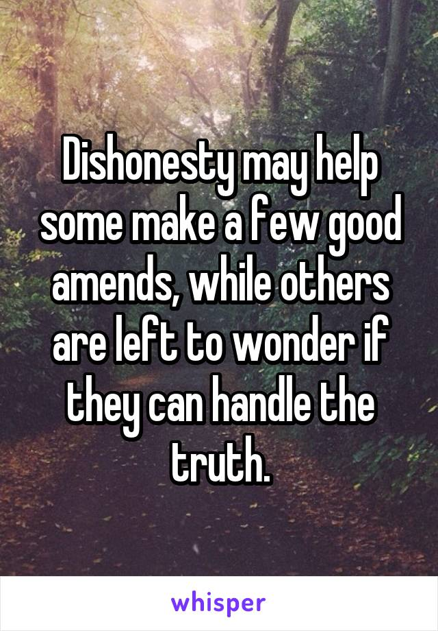 Dishonesty may help some make a few good amends, while others are left to wonder if they can handle the truth.