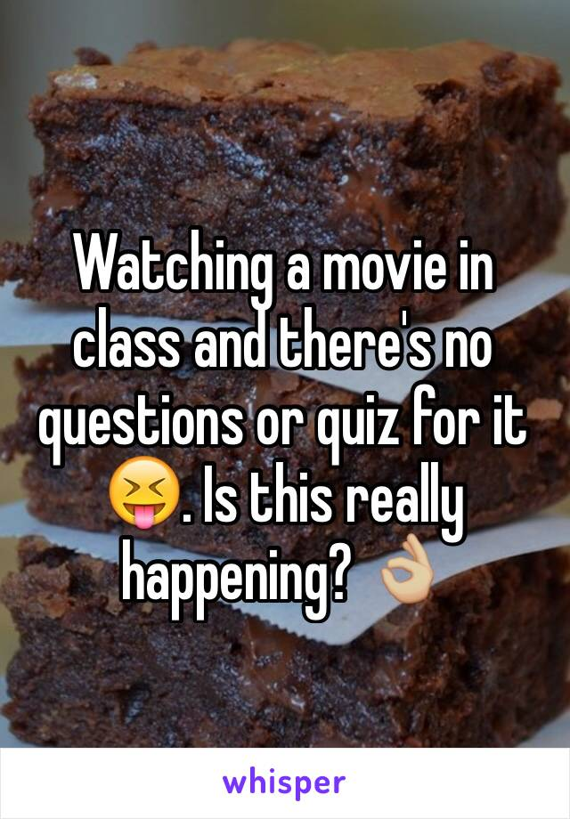 Watching a movie in class and there's no questions or quiz for it 😝. Is this really happening? 👌🏼