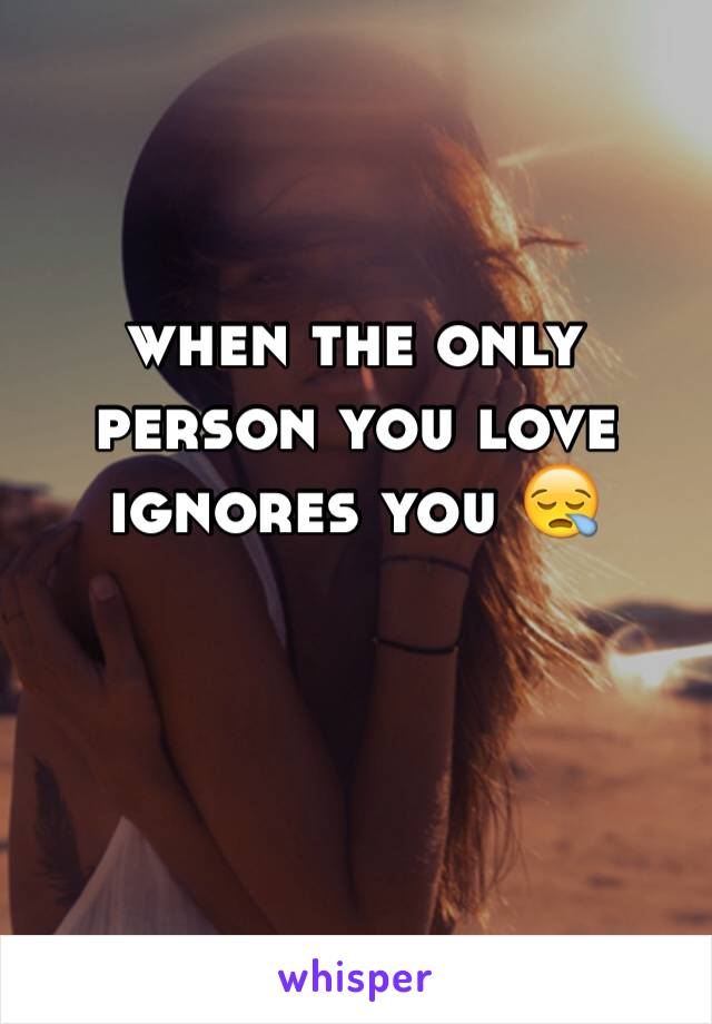 when the only person you love ignores you 😪