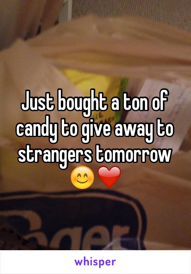 Just bought a ton of candy to give away to strangers tomorrow 😊❤️