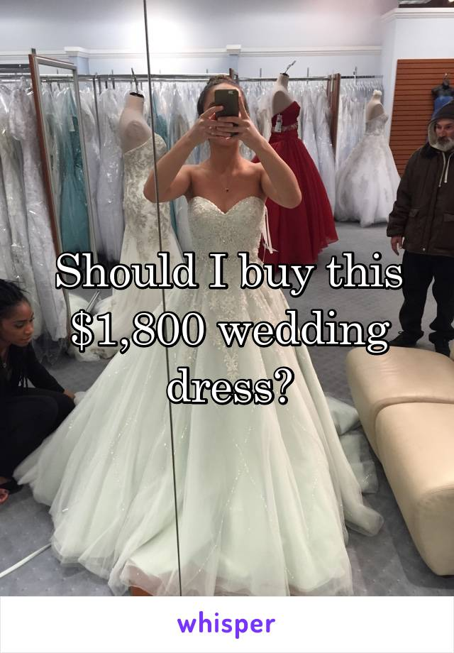 Should I buy this $1,800 wedding dress?