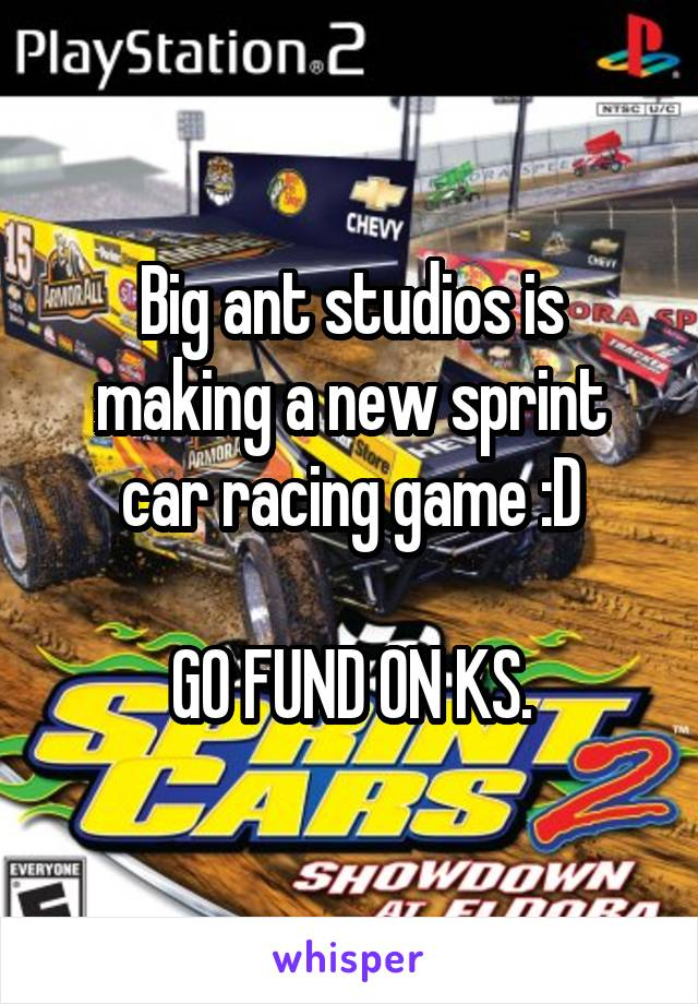 Big ant studios is making a new sprint car racing game :D  GO FUND ON KS.