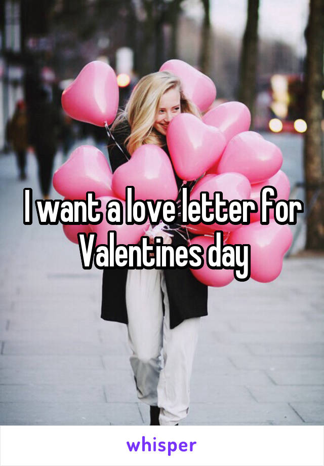 I want a love letter for Valentines day