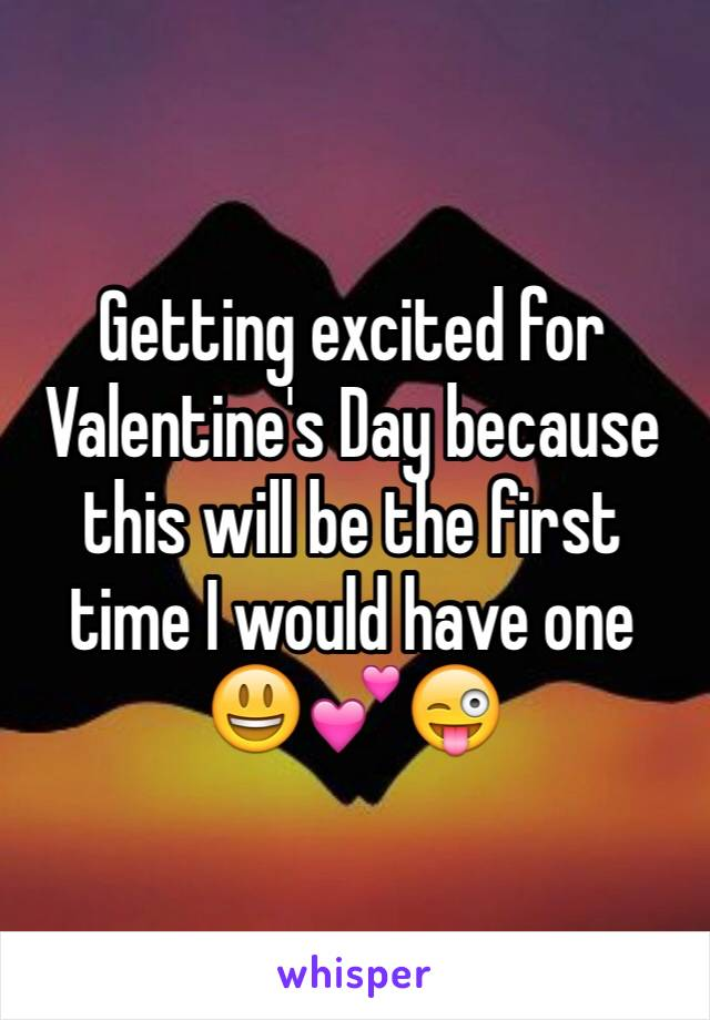 Getting excited for Valentine's Day because this will be the first time I would have one 😃💕😜