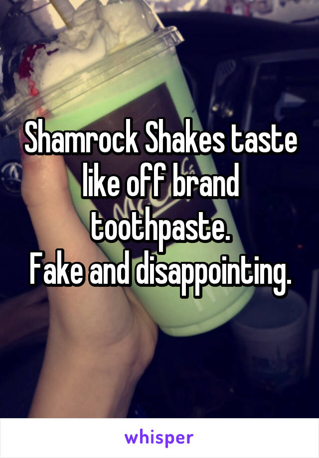 Shamrock Shakes taste like off brand toothpaste. Fake and disappointing.