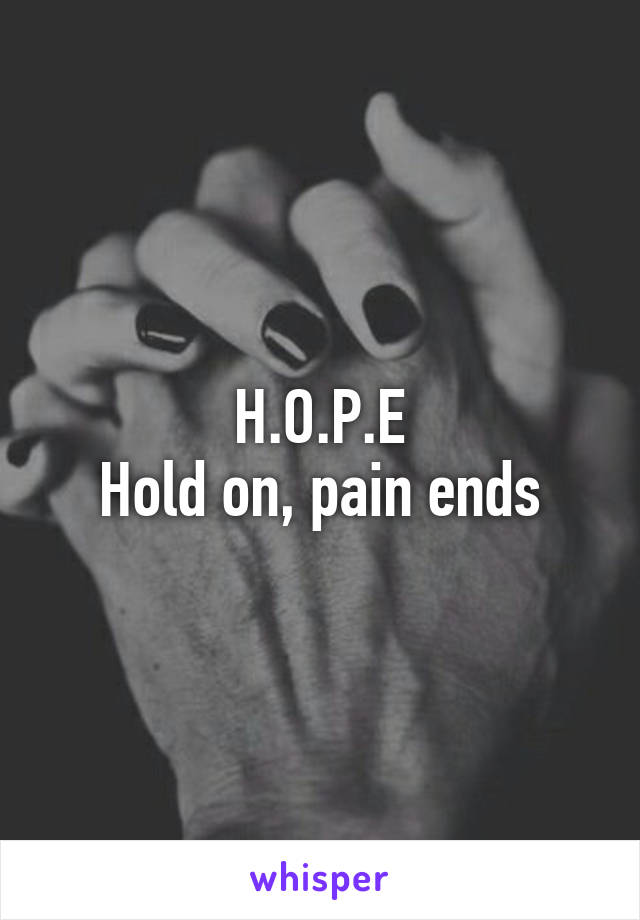 H.O.P.E Hold on, pain ends