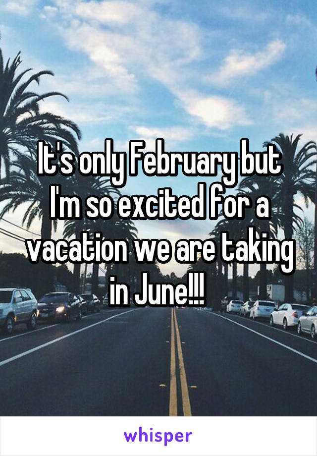 It's only February but I'm so excited for a vacation we are taking in June!!!