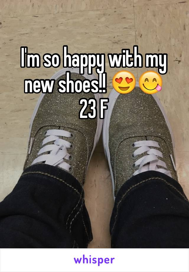 I'm so happy with my new shoes!! 😍😋 23 F