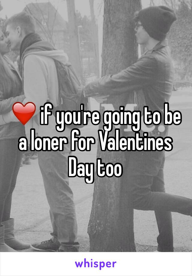 ❤️ if you're going to be a loner for Valentines Day too