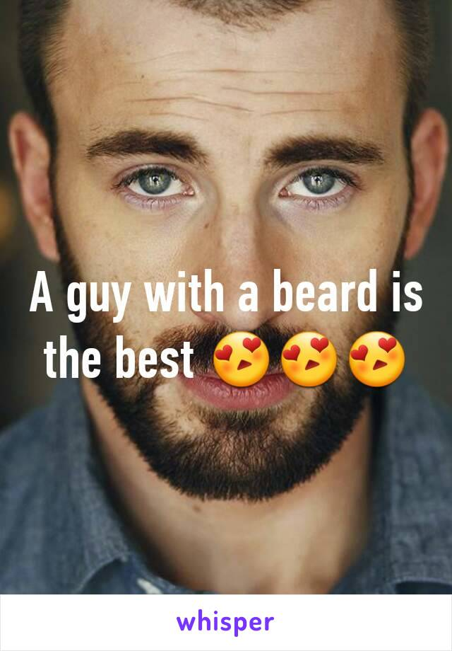 A guy with a beard is the best 😍😍😍