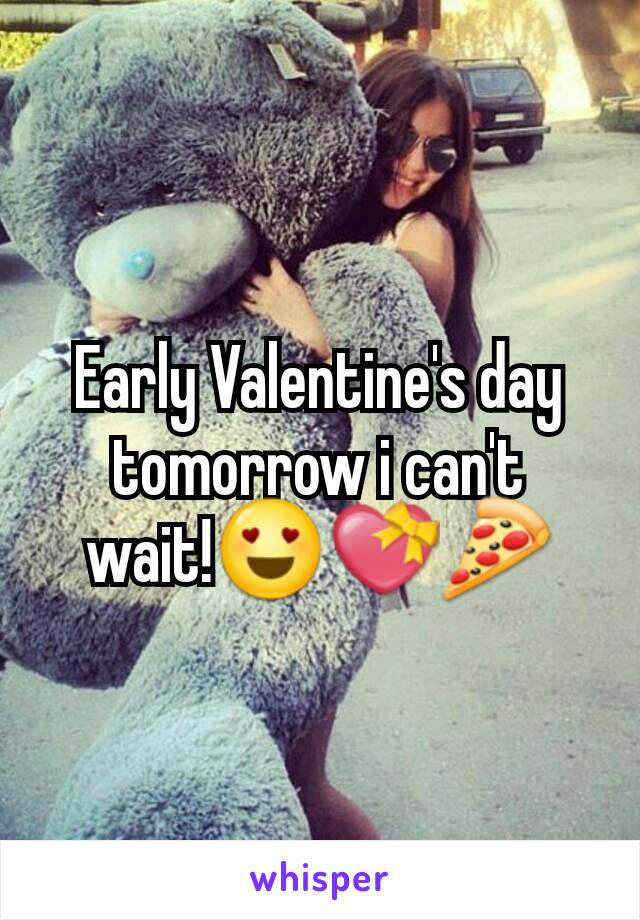 Early Valentine's day tomorrow i can't wait!😍💝🍕