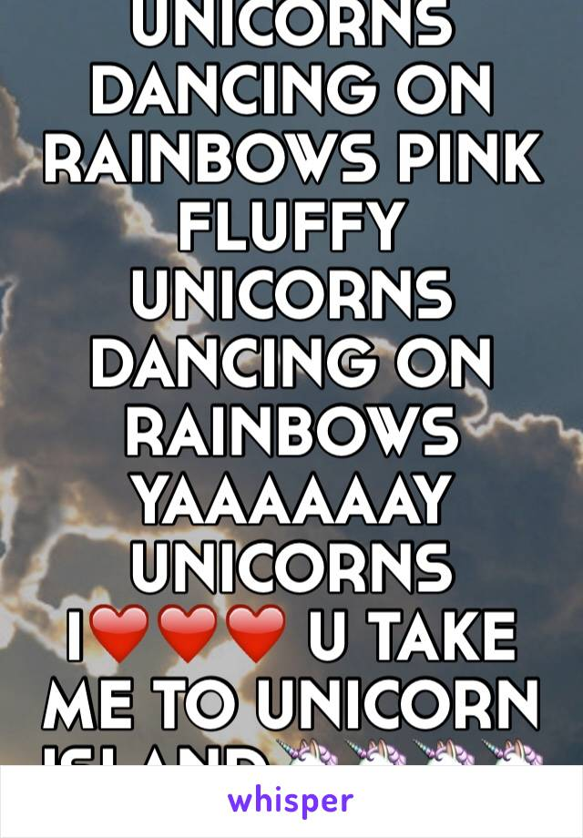 PINK FLUFFY UNICORNS DANCING ON RAINBOWS PINK FLUFFY UNICORNS DANCING ON RAINBOWS  YAAAAAAY UNICORNS I❤️❤️❤️ U TAKE ME TO UNICORN ISLAND🦄🦄🦄🦄🦄🦄🦄🦄🦄🦄🦄🦄🦄🦄🦄🦄🦄🦄