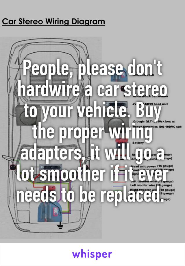 People, please don't hardwire a car stereo to your vehicle. Buy the proper wiring adapters, it will go a lot smoother if it ever needs to be replaced.