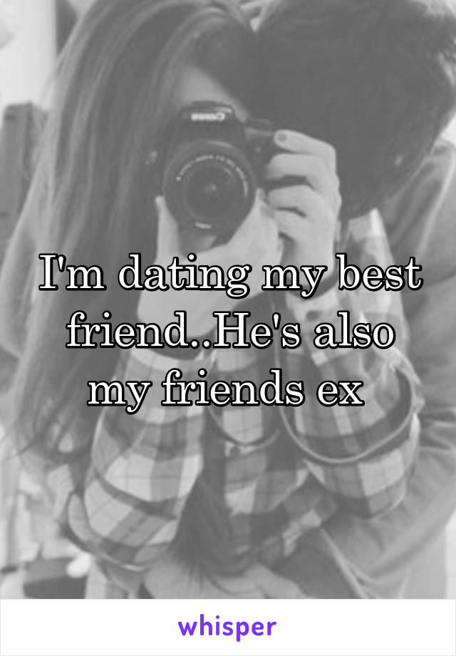 I'm dating my best friend..He's also my friends ex