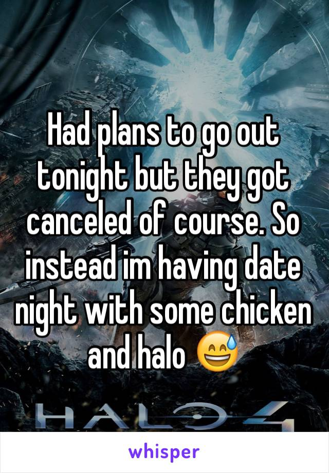 Had plans to go out tonight but they got canceled of course. So instead im having date night with some chicken and halo 😅