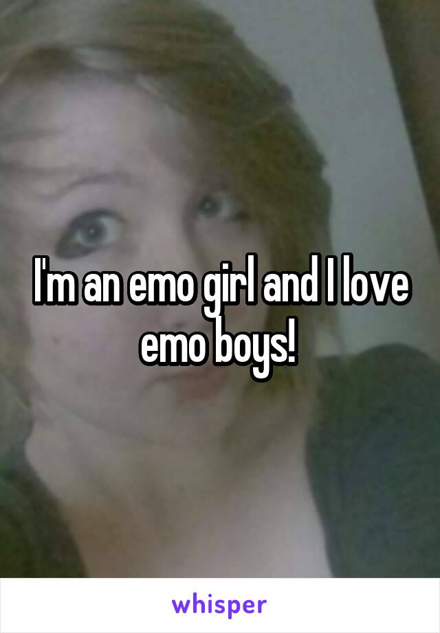 I'm an emo girl and I love emo boys!