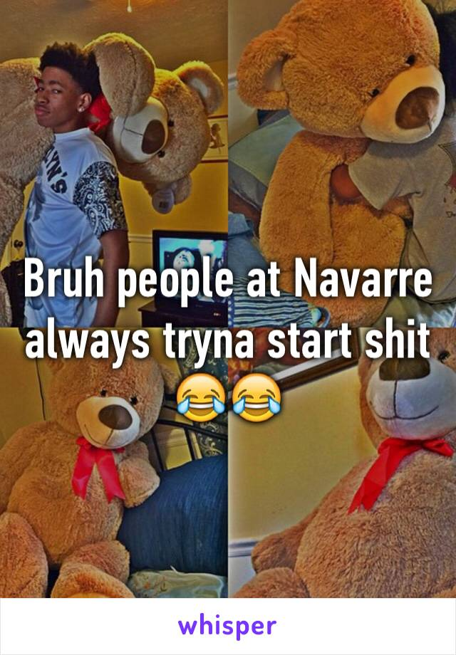 Bruh people at Navarre always tryna start shit 😂😂