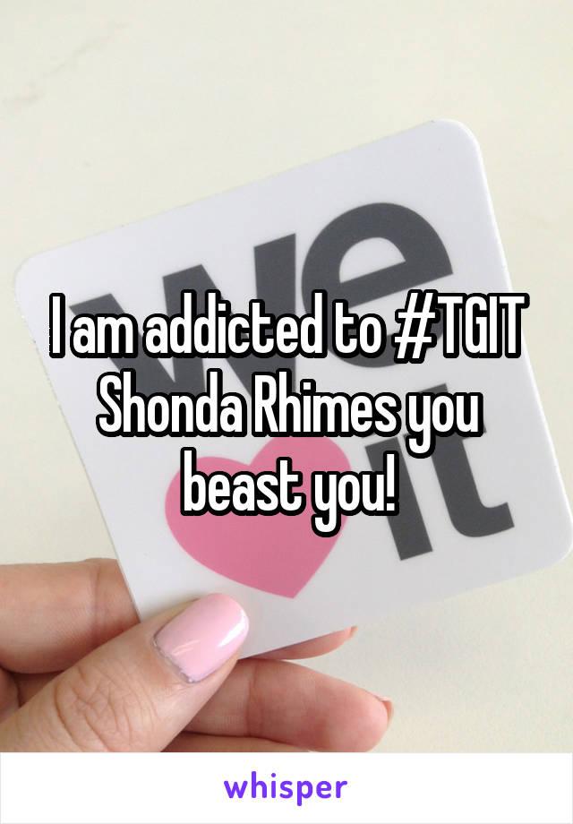 I am addicted to #TGIT Shonda Rhimes you beast you!