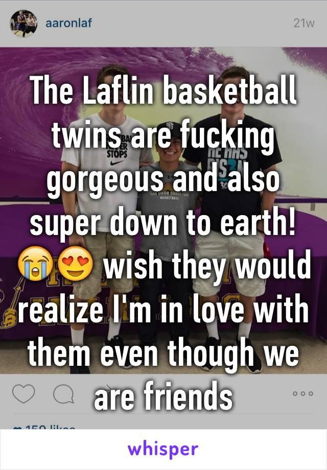 The Laflin basketball twins are fucking gorgeous and also super down to earth! 😭😍 wish they would realize I'm in love with them even though we are friends
