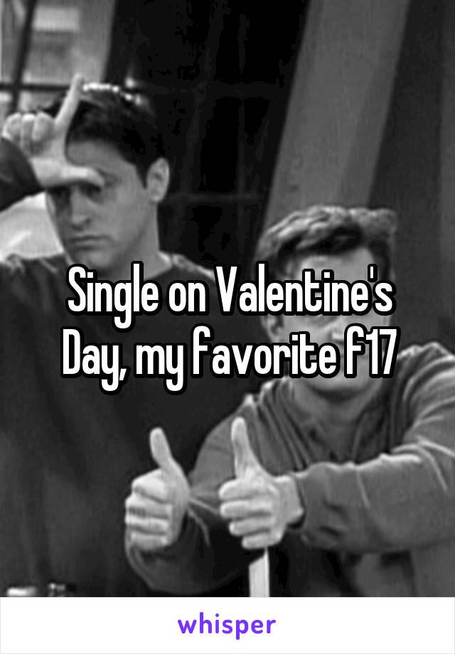 Single on Valentine's Day, my favorite f17
