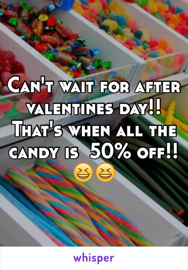 Can't wait for after valentines day!! That's when all the candy is  50% off!! 😆😆