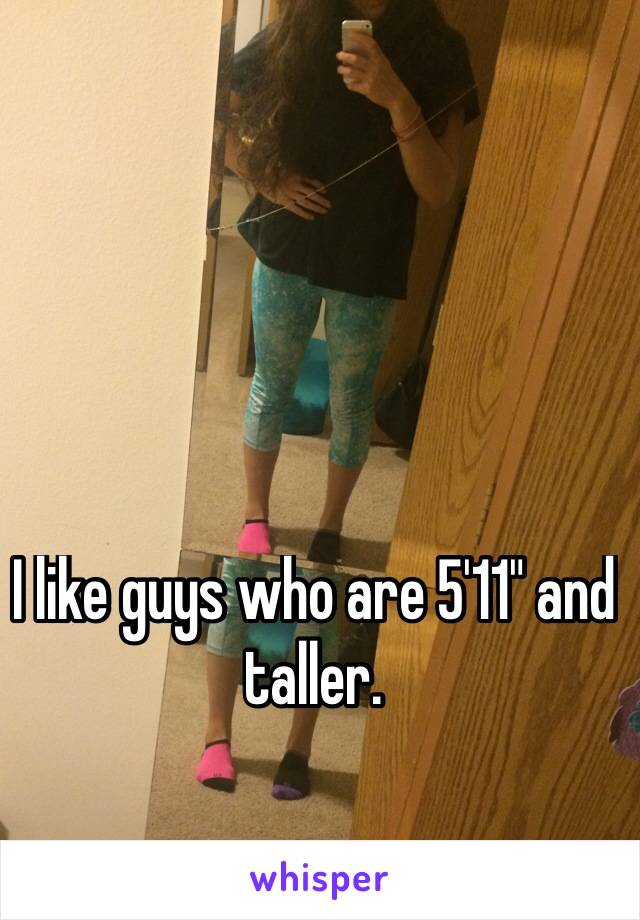 "I like guys who are 5'11"" and taller."