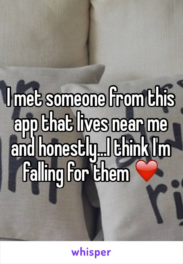 I met someone from this app that lives near me and honestly...I think I'm falling for them ❤️