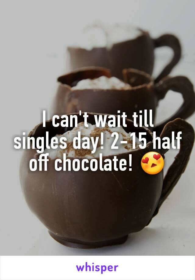 I can't wait till singles day! 2-15 half off chocolate! 😍