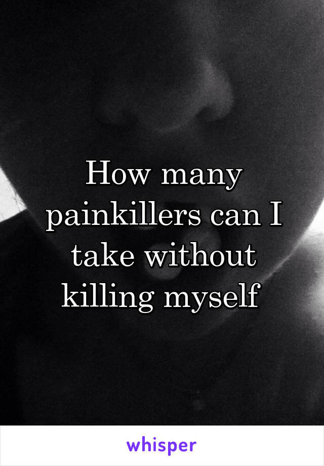 How many painkillers can I take without killing myself