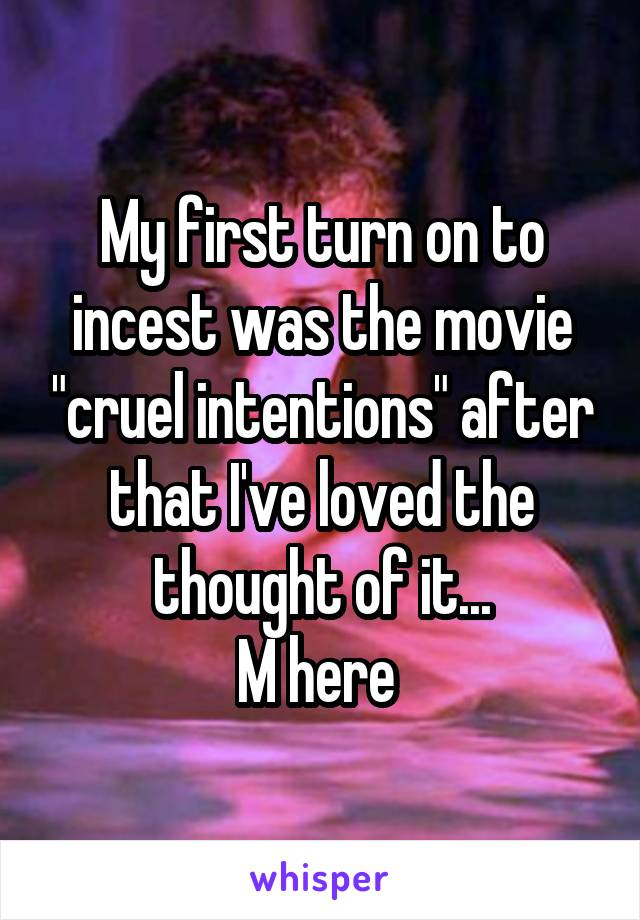 """My first turn on to incest was the movie """"cruel intentions"""" after that I've loved the thought of it... M here"""
