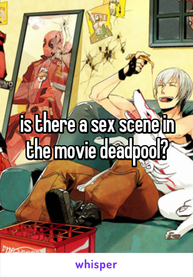 is there a sex scene in the movie deadpool?