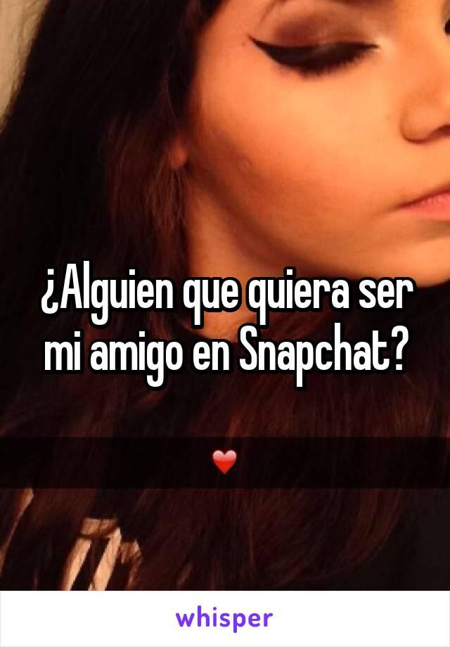 ¿Alguien que quiera ser mi amigo en Snapchat?